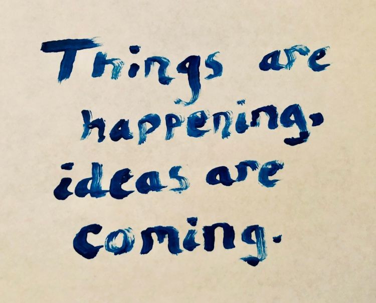 Things are happening, ideas are coming © 2018 ericarobbin.com